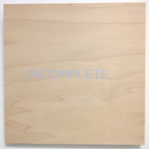 Not For All My Little Words Robert Barry 2014 Incomplete.... Acrylic on wood panel 8 x 8 inches 2014 Marc Straus Gallery